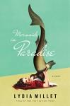 Mermaids in Paradise: A Novel - Lydia Millet