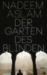 Der Garten des Blinden: Roman (German Edition) - Nadeem Aslam, Bernhard Robben