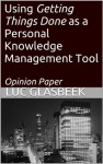 Using Getting Things Done as a Personal Knowledge Management Tool (Perspectives on Knowledge Management) - Luc Glasbeek, Kate Robinson
