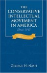 The Conservative Intellectual Movement in America Since 1945 - George H. Nash