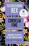 Testosterone Rex: Myths of Sex, Science, and Society - Cordelia Fine