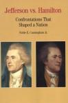 Thomas Jefferson Versus Alexander Hamilton: Confrontations that Shaped a Nation - Noble E. Cunningham Jr.