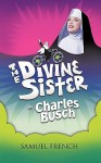 The Divine Sister - Charles Busch