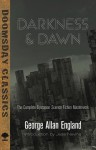 Darkness and Dawn: The Complete Dystopian Science Fiction Masterwork - George Allan England, Jess Nevins