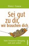 SEI Gut Zu Dir, Wir Brauchen Dich SEI Gut Zu Dir, Wir Brauchen Dich - Horst Conen