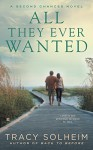 All They Ever Wanted: A Second Chances Novel - Tracy Solheim