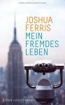 Mein fremdes Leben: Roman - Joshua Ferris, Marcus Ingendaay