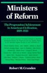 Ministers of Reform: The Progressives' Achievement in American Civilization, 1889-1920 - Robert Morse Crunden
