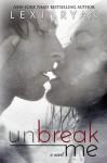 Unbreak Me - Lexi Ryan