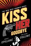 Kiss Her Goodbye: An Otto Penzler Book - Mickey Spillane, Max Allan Collins