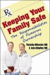 Keeping Your Family Safe: The Responsibilites of Firearm Ownership - Timothy Wheeler, E. John Wipfler III