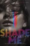 Shade Me - Jennifer Brown