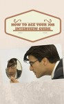 GET HIRED - HOW TO ACE YOUR JOB INTERVIEW GUIDE - ROBERT JOSEPH