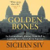 Golden Bones: An Extraordinary Journey from Hell in Cambodia to a New Life in America - Sichan Siv, David Thorn, HarperCollins