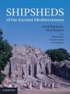 Shipsheds of the Ancient Mediterranean - David Blackman, Kalliopi Baika, Judith McKenzie, Boris Rankov, Henrik Gerding, Jari Pakkanen