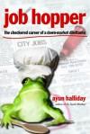 Job Hopper: The Checkered Career of a Down-Market Dilettante - Ayun Halliday