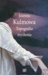 Topografia myślenia - Joanna Kulmowa