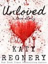 Unloved, a love story - Katy Regnery