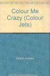 Colour Me Crazy (Colour Jets) - Andrew Donkin, Jeff Cummins, Julie Anderson