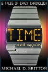 Time and Again: A Collection of Crazy Chronology - Michael D. Britton