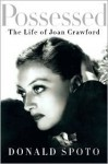 Possessed: The Life of Joan Crawford - Donald Spoto