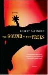 The Sound of the Trees: A Novel - Robert Payne Gatewood, Robert Gatewood