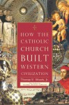 How the Catholic Church Built Western Civilization - Thomas E. Woods Jr.