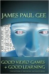Good Video Games and Good Learning: Collected Essays on Video Games, Learning and Literacy (New Literacies and Digital Epistemologies) - James Paul Gee