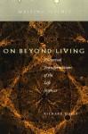 On Beyond Living: Rhetorical Transformations of the Life Sciences - Richard Doyle