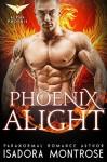 Phoenix Alight (Alpha Phoenix Book 4) - Isadora Montrose