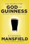 The Search for God and Guinness: A Biography of the Beer that Changed the World - Stephen Mansfield