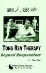 Tong Ren Therapy: Beyond Acupuncture - Tom Tam, Barbara Alger, Martha Miller, Jon Sweeney