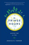The Fringe Hours: Making Time for You - Jessica N. Turner