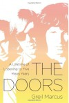 The Doors: A Lifetime of Listening to Five Mean Years - Greil Marcus