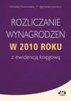 Rozliczanie wynagrodzeń w 2010 roku z ewidencja księgową - Agnieszka Jacewicz, Wioletta Dworowska