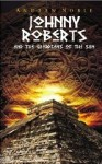 Johnny Roberts and The Guardians of the Sun (The Adventures of Johnny Roberts) - Andrew Noble
