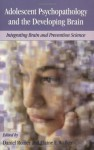 Adolescent Psychopathology and the Developing Brain: Integrating Brain and Prevention Science - Daniel Romer, Elaine F. Walker