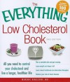 The Everything Low Cholesterol Book: All You Need to Control Your Cholesterol and Live a Longer, Healthier Life - Murdoc Khaleghi