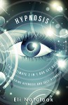 Hypnosis: The Ultimate 2 in 1 Box Set Guide to Mastering Hypnosis and Self-Hypnosis (Self Hypnosis - Neuro Linguistic Programming - Neuroplasticity - Hypnosis ... - How to Hypnotize Anyone - Mind Control) - Eli Natcloak, Matthew Stewart