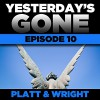 Yesterday's Gone: Episode 10 (Unabridged) - Sean Platt, David Wright, Ray Chase, R. C. Bray, Brian Holsopple, Chris Patton, Maxwell Glick, Tamara Marston