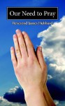 Our Need to Pray - James Hubbard