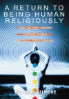 A Return to Being Human Religiously: Living the spirit through personal growth and social transformation - John Gilmore