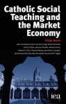 Catholic Social Teaching and the Market Economy - Philip Booth