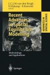 Recent Advances in Spatial Equilibrium Modelling: Methodology and Applications (Advances in Spatial Science) - Jeroen C.J.M. van den Bergh, Peter Nijkamp, Piet Rietveld