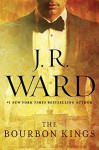 The Bourbon Kings - J.R. Ward