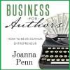 Business for Authors. How to Be an Author Entrepreneur - Joanna Penn, Joanna Penn, The Creative Penn Limited