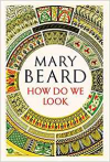 How Do We Looke - Mary Beard