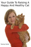 Your Guide To Raising A Happy And Healthy Cat - Tommy Smith