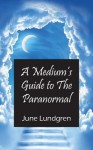 A Medium's Guide to the Paranormal - June Lundgren