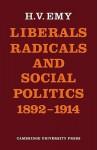Liberals, Radicals and Social Politics 1892 1914 - H.V. Emy